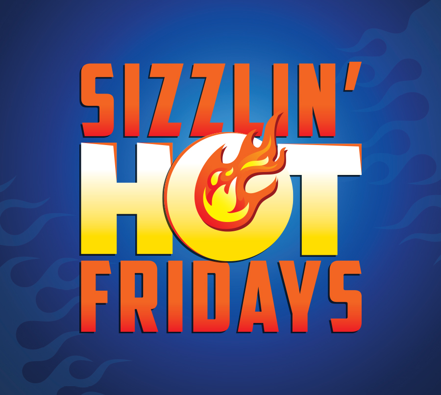 Sizzlin' Hot Fridays